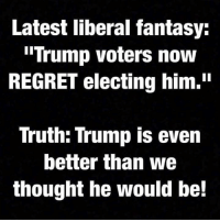 "Nice try  Visit our Store 👉🏽 https://goo.gl/zS6WxN Use code CDHLIFE10 for 10% off Support 2nd Amendment Advocacy Use code CDHLIFE10 for 10% off  SHARE & FOLLOW US: Latest liberal fantasy:  ""Trump voters now  REGRET electing him.""  Truth: Trump is even  better than we  thought he would be! Nice try  Visit our Store 👉🏽 https://goo.gl/zS6WxN Use code CDHLIFE10 for 10% off Support 2nd Amendment Advocacy Use code CDHLIFE10 for 10% off  SHARE & FOLLOW US"