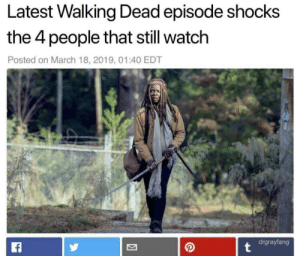 Shocking news: Latest Walking Dead episode shocks  the 4 people that still watch  Posted on March 18, 2019, 01:40 EDT  2/  drgrayfang Shocking news