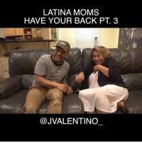Funny, Lmao, and Memes: LATINA MOMS  HAVE YOUR BACK PT. 3  @JVALENTINO Lmao dammmmm 😂 Check out @jvalentino_ for more funny videos 😂 @jvalentino_ MexicanProblems