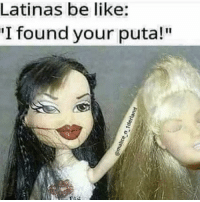 Be Like, Memes, and 🤖: Latinas be like:  I found your puta!""