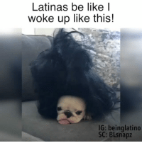 Be Like, Memes, and 🤖: Latinas be like|  woke up like this!  IG: beinglatino  SC: BLsnapz