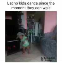 Dancing, Latinos, and Memes: Latino kids dance since the  moment they can walk  IG: beinglatino  SC: BLsnapz