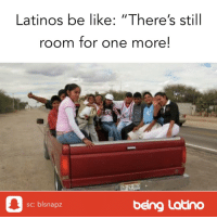 "Be Like, Latinos, and Memes: Latinos be like: ""There's still  room for one more!  GO-29-863  sc: blsnapz  being Latino"