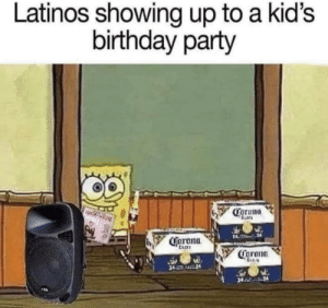 Me da pena llegar sin nada: Latinos showing up to a kid's  birthday party  Coruna  Garona  Carona  Est4  74 Me da pena llegar sin nada