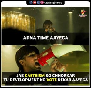 Time, Indianpeoplefacebook, and Development: LAUGH  APNA TIME AAYEGA  JAB CASTEISM KO CHHORKAR  TU DEVELOPMENT KO VOTE DEKAR AAYEGA #Vote