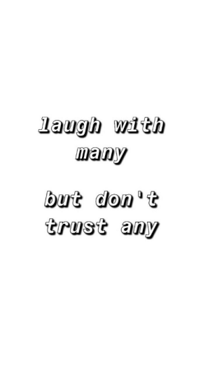 Dont Trust: laugh with  many  but don't  trust any