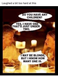 Children, Definitely, and Tumblr: Laughed a bit too hard at this  O YOU HAVE ANY  CHILDREN?  YES, I HAVE ON  THAT'S JUST UNDER  TWO.  IMAY BE BLOND  BUTI KNOW HOW  MANY ONE IS. memehumor:  Yup, Definitely Blonde.