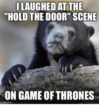 """I know it was sad, but I couldn't help it!: LAUGHED AT THE  """"HOLD THE DOOR"""" SCENE  ON GAME OF THRONES  img flip-com I know it was sad, but I couldn't help it!"""