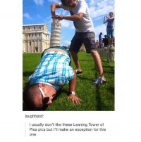 Best I've seen so far: laughhard:  I usually don't like these Leaning Tower of  Pisa pics but I'll make an exception for this  One Best I've seen so far