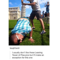 Same: laughhard:  I usually don't like these Leaning  Tower of Pisa pics but I'll make an  exception for this one Same