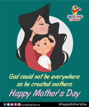 Good Morning :)  #HappyMothersDay: LAUGHINC  God could not be everywhere  so he created mothers  Happy Mother's Day  Good Morning :)  #HappyMothersDay