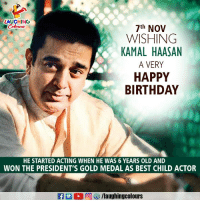 Birthday Wishes To Veteran Actor Kamal Haasan :): LAUGHING  7th NOV  WISHING  KAMAL HAASAN  A VERY  HAPPY  BIRTHDAY  HE STARTED ACTING WHEN HE WAS 6 YEARS OLD AND  WON THE PRESIDENT'S GOLD MEDAL AS BEST CHILD ACTOR Birthday Wishes To Veteran Actor Kamal Haasan :)