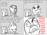 f7u12 epiphany (x post from r/f7u12): laughing at  hilarious  rage comics  on f7u12*  Wait  that means  I could have  posted most these rage comics  if I was more creative  and  karma  gotten so much  These are so relatable, so  many these have happened to  me f7u12 epiphany (x post from r/f7u12)