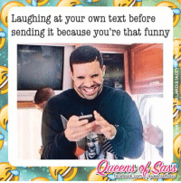 I crack me up 😂😂😂 #QueensofSass: Laughing at your own text before  sending it because you're that funny  facebook conn ensofs  sass I crack me up 😂😂😂 #QueensofSass