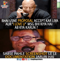 "Love, Indianpeoplefacebook, and Msg: LAUGHING  BHAI USNE PROPOSAL ACCEPT KAR LIYA  AUR""I LOVE U"" MSG BHI KIYA HAI  AB KYA KARUN?  SABSE PAHLE SCREENSHOT LE LE  DOCUMENTATION JARURI HA"