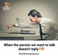 Indianpeoplefacebook, Person, and Personals: LAUGHING  Colour  When the person we want to talk  doesn't reply!  /laughingcolours