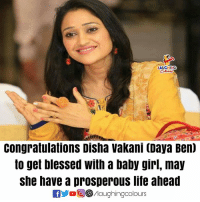 Blessed, Congratulations, and Girl: LAUGHING  Congratulations Disha vakani (Daya Ben)  to get blessed with a baby girl, may  she have a prosperous liíe ahead
