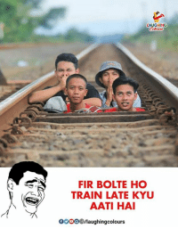 Train, Indianpeoplefacebook, and Fir: LAUGHING  FIR BOLTE HO  TRAIN LATE KYU  AATI HAI  0ooo/laughingcolours