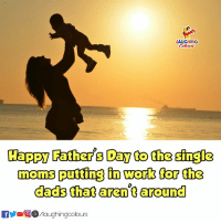 Fathers Day, Moms, and Work: LAUGHING  Happy Father's Day to the singla  moms puting in work for the  dads that aren't around  f/laughingcolours #HappyFathersDay