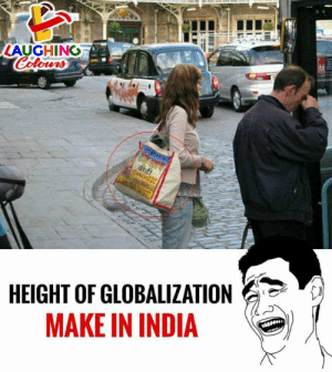 Globalization, Indianpeoplefacebook, and Make: LAUGHING  HEIGHT OF GLOBALIZATION  MAKE IN INDI