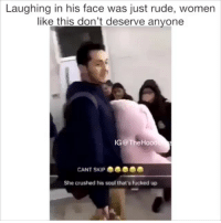 Memes, Rude, and Women: Laughing in his face was just rude, women  like this don't deserve anyone  IG@TheHood  CANT SKIP  She crushed his soul that's fucked up Do not follow @TheHoodClips if you're under 18 and easily offended 😅🔞
