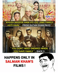 "#SalmanKhan #Race3: LAUGHING  KHUSHNASEEB HAIN VO LOG JINKI FAMILY  HOTI HAIN PREM RATAN DHAN PAYO  "" YOU DON'T NEED ENEMIES WHEN  YOU HAVE FAMILY ""-RACE 3  HAPPENS ONLY IN  SALMAN KHAN'S  FILMS! #SalmanKhan #Race3"