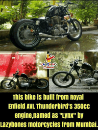 "Biking: LAUGHING  This bike is built from Royal  Enfield AVL Thunderbird'S 350CC  engine.named as ""ynx"" by  Lazybones motorcycles from Mumba"