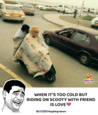 Love, Cold, and Indianpeoplefacebook: LAUGHING  WHEN IT'S TOO COLD BUT  RIDING ON SCOOTY WITH FRIEND  IS LOVE  OOO/laughingcolours