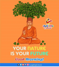 Future, Good Morning, and Good: LAUGHING  YOUR nATURE  IS YOUR FUTURE  Good mornins  fo /LaughingColours Good Morning :)