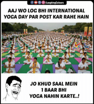 #InternationalYogaDay: /LaughingColours  AAJ WO LOG BHI INTERNATIONAL  YOGA DAY PAR POST KAR RAHE HAIN  LAUGHING  JO KHUD SAAL MEIN  1 BAAR BHI  YOGA NAHIN KARTE..! #InternationalYogaDay
