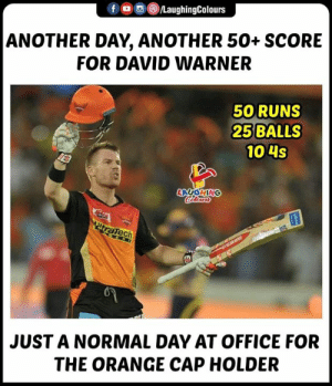 #DavidWarner #CSKvSRH #IPL: LaughingColours  ANOTHER DAY, ANOTHER 50+ SCORE  FOR DAVID WARNER  50 RUNS  25 BALLS  10 4s  LAUGHING  ech  JUST A NORMAL DAY AT OFFICE FOR  THE ORANGE CAP HOLDER #DavidWarner #CSKvSRH #IPL