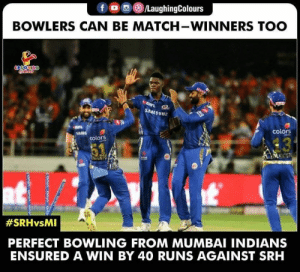 #MIvSRH #IPL: LaughingColours  BOWLERS CAN BE MATCH-WINNERS TOO  SAMSUNG  colors  colors  #SRHvsMI  PERFECT BOWLING FROM MUMBAI INDIANS  ENSURED A WIN BY 40 RUNS AGAINST SRH #MIvSRH #IPL
