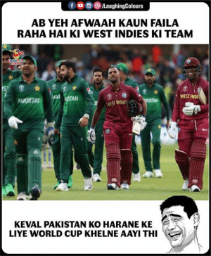 #CWC2019: /LaughingColours  f  AB YEH AFWAAH KAUN FAILA  RAHA HAI KI WEST INDIES KI TEAM  LAYOMING  S  WEST IND  PAKISTA  OSTA  WEST INDIES  KEVAL PAKISTAN KO HARANE KE  LIYE WORLD CUP KHELNE AAYI THI #CWC2019