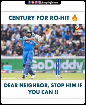 #RohitSharma #Hitman #INDvPAK #CWC19: /LaughingColours  f  CENTURY FOR RO-HIT  LAUGHING  Colears  INDIA  App  CoDiddy  DEAR NEIGHBOR, STOP HIM IF  YOU CAN!! #RohitSharma #Hitman #INDvPAK #CWC19