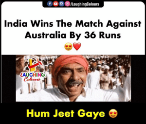 Australia, India, and Match: LaughingColours  f  India Wins The Match Against  Australia By 36 Runs  LAUGHING  Colours  Hum Jeet Gaye #INDvAUS #CWC19