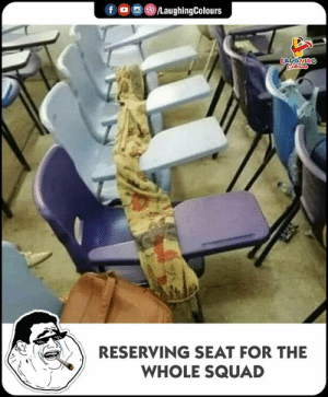 Whole Squad: LaughingColours  f  LAUGHING  Celears  RESERVING SEAT FOR THE  WHOLE SQUAD