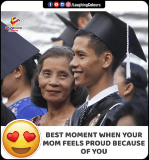Best, Proud, and Indianpeoplefacebook: /LaughingColours  f  LAUGHING  Celours  BEST MOMENT WHEN YOUR  MOM FEELS PROUD BECAUSE  OF YOU