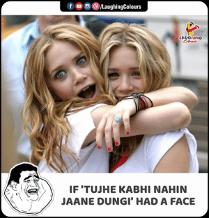 Indianpeoplefacebook, Face, and Laughing: /LaughingColours  f  LAUGHING  Colours  IF 'TUJHE KABHI NAHIN  JAANE DUNGI' HAD A FACE