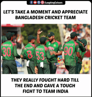 No doubt!: /LaughingColours  f  LET'S TAKE A MOMENT AND APPRECIATE  BANGLADESH CRICKET TEAM  NUSTAFIZ  MAHHUDULLAH  TUNMEHIDY  cbenc  LAUGHING  Coclours  THEY REALLY FOUGHT HARD TILL  THE END AND GAVE A TOUGH  FIGHT TO TEAM INDIA No doubt!