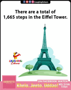 Great way to do exercise!: LaughingColours  f  There are a total of  1,665 steps in the Eiffel Tower.  LAUGHING  Colours  ON FACEBOOK WATCH  CONFETTI  Khelo. Jeeto. Uddao!  WED. TO SUN.  9:30pm Great way to do exercise!