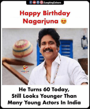 Happy Waala Birthday To Nagarjuna #Nagarjuna #HappyBirthday #turns60 #youngactors: /LaughingColours  fo  Happy Birthday  Nagarjuna  LAUGHING  Coleurs  He Turns 60 Today,  Still Looks Younger Than  Many Young Actors In India Happy Waala Birthday To Nagarjuna #Nagarjuna #HappyBirthday #turns60 #youngactors