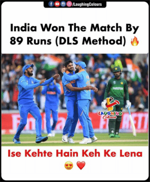 #CWC19 #INDvPAK: /LaughingColours  India Won The Match By  89 Runs (DLS Method)  ND  PAKISTAN  LAUGHING  Colours  Ise Kehte Hain Keh Ke Lena #CWC19 #INDvPAK
