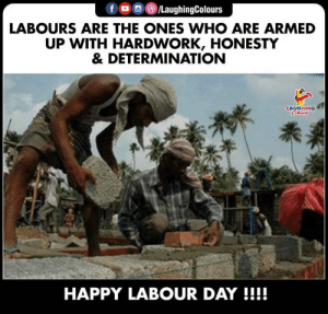 #HappyLabourDay #LabourDay: LaughingColours  LABOURS ARE THE ONES WHO ARE ARMED  UP WITH HARDWORK, HONESTY  & DETERMINATION  LAUGHING  HAPPY LABOUR DAY !!!! #HappyLabourDay #LabourDay