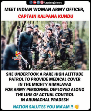 Hats Off To You Ma'am, #KalpanaKundu 🇮🇳: /LaughingColours  MEET INDIAN WOMAN ARMY OFFICER,  CAPTAIN KALPANA KUNDU  ANGHING  SHE UNDERTOOK A RARE HIGH ALTITUDE  PATROL TO PROVIDE MEDICAL COVER  IN THE MIGHTY HIMALAYAS  FOR ARMY PERSONNEL DEPLOYED ALONG  THE LINE OF ACTUAL CONTROL  IN ARUNACHAL PRADESH  NATION SALUTES YOU MA'AM!! Hats Off To You Ma'am, #KalpanaKundu 🇮🇳