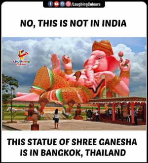 Statue Of: LaughingColours  NO, THIS IS NOT IN INDIA  LAUGHING  Colours  THIS STATUE OF SHREE GANESHA  IS IN BANGKOK, THAILAND