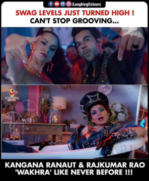 Swag, Never, and Indianpeoplefacebook: LaughingColours  SWAG LEVELS JUST TURNED HIGH!  CAN'T STOP GROOVING...  LAUGHING  KANGANA RANAUT & RAJKUMAR RAO  'WAKHRA' LIKE NEVER BEFORE !!! #judgementallhaikya