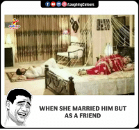 Indianpeoplefacebook, Him, and Friend: /LaughingColours  UGHIN  WHEN SHE MARRIED HIM BUT  AS A FRIEND