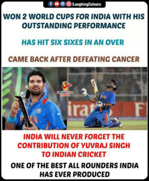 #YuvrajSingh #YuvrajSinghRetires #YuvrajSinghRetirement: /LaughingColours  WON 2 WORLD CUPS FOR INDIA WITH HIS  OUTSTANDING PERFORMANCE  HAS HIT SIX SIXES IN AN OVER  CAME BACK AFTER DEFEATING CANCER  AUGHING  ira  F  INDIA WILL NEVER FORGET THE  CONTRIBUTION OF YUVRAJ SINGH  TO INDIAN CRICKET  ONE OF THE BEST ALL ROUNDERS INDIA  HAS EVER PRODUCED #YuvrajSingh #YuvrajSinghRetires #YuvrajSinghRetirement