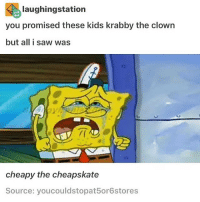 a bunch of people commented dead meme on my last post and tbh i wasn't even aware it was a certified meme i'm crying: laughingstation  you promised these kids krabby the clown  but all i saw was  cheapy the cheapskate  Source: youcouldstopat5or6stores a bunch of people commented dead meme on my last post and tbh i wasn't even aware it was a certified meme i'm crying