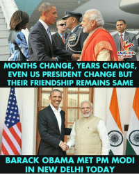 Obama, Barack Obama, and Today: LAUGHINO  MONTHS CHANGE, YEARS CHANGE,  EVEN US PRESIDENT CHANGE BUT  THEIR FRIENDSHIP REMAINS SAME  BARACK OBAMA MET PM MODI  IN NEW DELHI TODAY